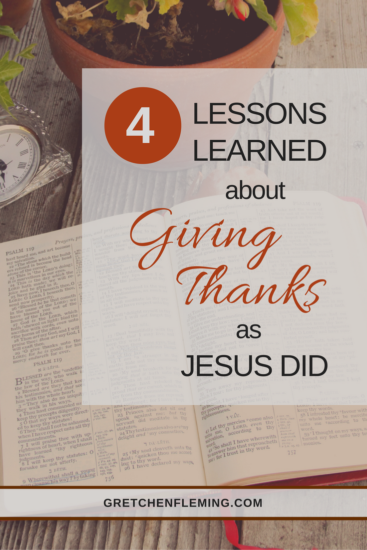 4 lessons learned from giving thanks as Jesus did.